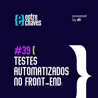 Entre Chaves #39 - Teste automatizados no Front-end