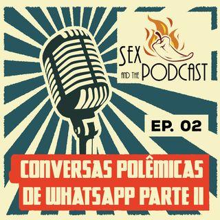 Ep. 02 - Conversas Polêmicas de WhatsApp - Parte II