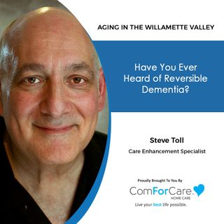 1/31/21: Steve Toll of ComForCare Home Care | REVERSIBLE DEMENTIA | Aging in the Willamette Valley with John Hughes from ComForCare Salem
