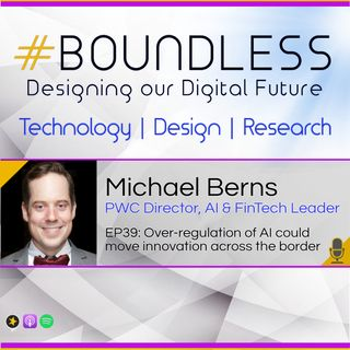 EP39: Michael Berns, PWC Director, AI & FinTech Leader: Over-regulation of AI could move innovation across the border