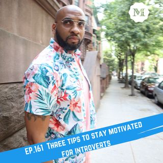 Ep. 161 3 Tips on how to stay Motivated for introverts