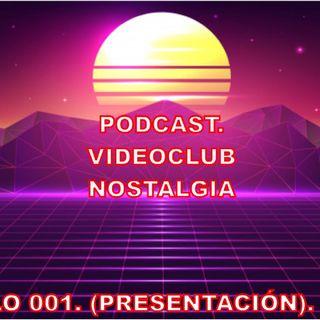 Episodio 001 - Vídeo Club Nostalgia. 79, 80 y 90.