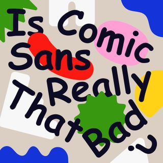 Is Comic Sans Really That Bad?