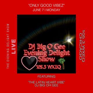 "The Evevning Delight Show ""ONLY GOOD VIBEZ"" Epi. #3 105.3 WXEQ Chicago"
