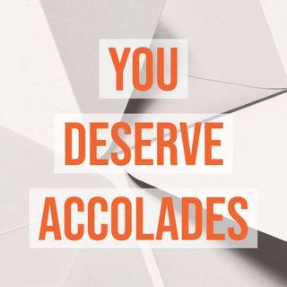 You Deserve Accolades