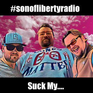 #sonoflibertyradio - Suck My . . .