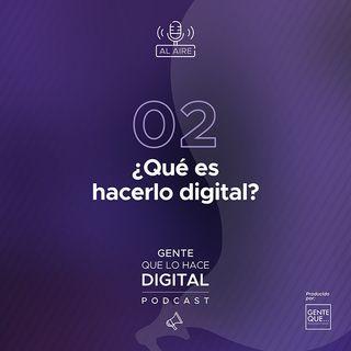 EP2: ¿Qué es hacerlo digital?