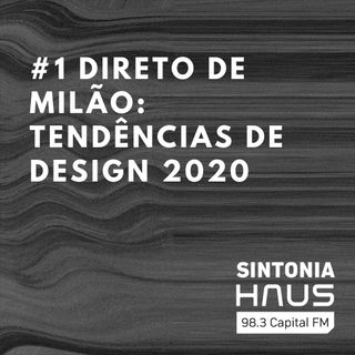 Direto de Milão: tendências de design 2020 | Sintonia HAUS #1