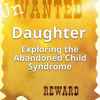GIRLtalk with Kalliope - Unwanted Daughter - Exploring the Child Abandonment Syndrome