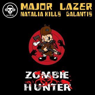 Kill_mR_DJ - Zombie Hunter (Major Lazer VS Natalia Kills VS Galantis)