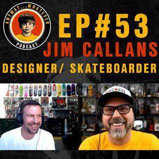 AWP EP:53  Skateboarder, Designer, Artist, Engineer Jim Callans of Old Star Skateboards