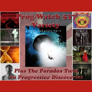 Prog-Watch 537 - Variety + The Paradox Twin on Progressive Discoveries