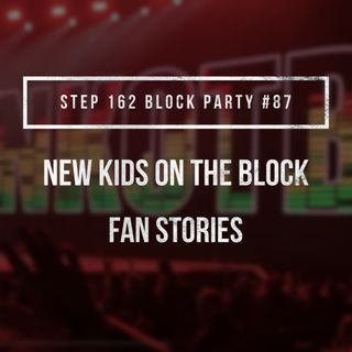 Step 162 - NKOTB Block Party #87: New Kids on the Block Fan Stories from Diana, Linda, and Sara