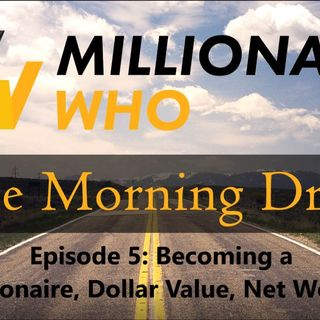 Morning Drive Episode 5 - How I became a billionaire, Net worth, and value of a dollar