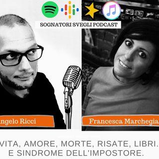 Vita, Amore, Morte e Sindrome dell'Impostore con Francesca Marchegiano
