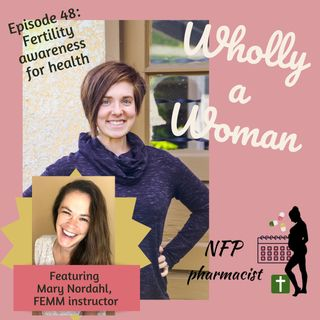 Episode 48: Fertility awareness for health - featuring Mary Nordahl, FEMM instructor