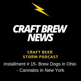 Craft  Brew News # 15 - Brew Dogs in Ohio - Cannabis in New York