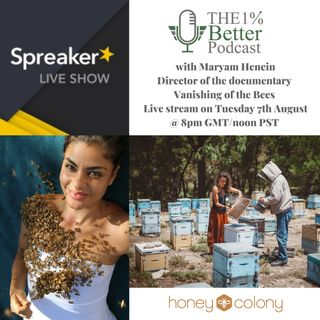1% Better Live with Maryam Henein - Vanishing of the Bees - EP074