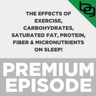 The Effects Of Exercise, Carbohydrates, Saturated Fat, Protein, Fiber & Micronutrients On Sleep!