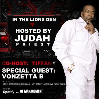 IN THE LIONS DEN, HOSTED BY JUDAH PRIEST (CO-HOST TIFFANY) - sG: VONZETTA B