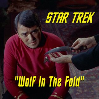 "Season 3, Episode 19: ""Wolf in the Fold"" (TOS) with Marc Giller"