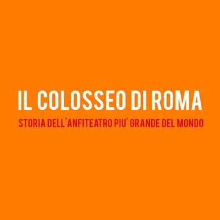 il COLOSSEO di Roma : Storia dell'anfiteatro più grande del Mondo
