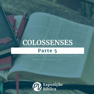 Colossenses - Parte 5 - Marcelo Dias