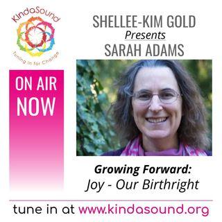 Joy - Our Birthright | Sarah Adams on Growing Forward with Shellee-Kim Gold