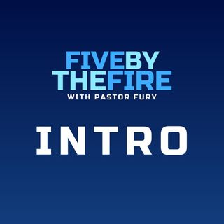 Introduction to Five by the Fire
