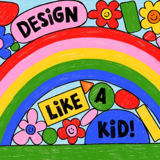 Design Like A Kid