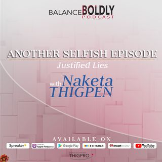Another Selfish Episode with Naketa R. Thigpen: Justified Lies