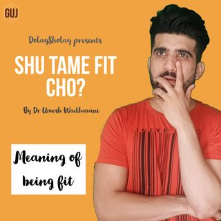 Shu Tame Fit Chho? | Meaning of being fit |