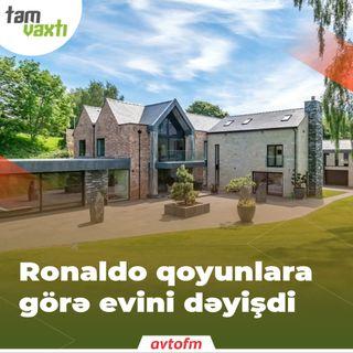Ronaldo qoyunlara görə evini dəyişdi | Tam vaxtı #180