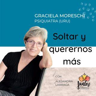 Ep. 009 Soltar y querernos más con Graciela Moreschi