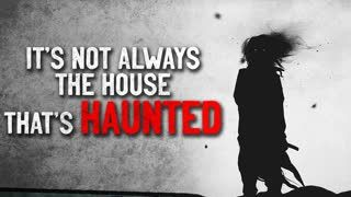 """""""It's not always the house that's haunted"""" Crepypasta"""