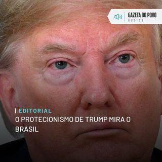 Editorial: O protecionismo de Trump mira o Brasil