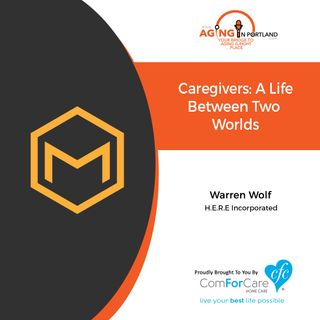 10/9/19: Dr. Warren Wolf of H.E.R.E. Inc. | Caregivers: A Life Spent in Two Worlds | Aging in Portland with Mark Turnbull
