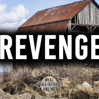 Revenge | Haunted, Paranormal, True Ghost Stories