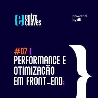 Entre Chaves #07 - Performance e otimização em Front-end