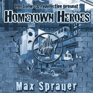 Hometown Heroes Max Sprauer (Rvdiovctive, NYC)
