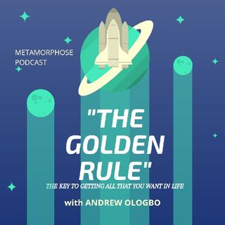 """""""THE GOLDEN RULE"""" - The Key To Getting All That You Want In Life"""