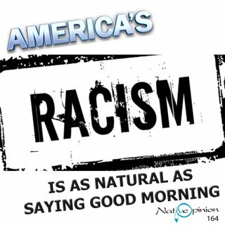 America's racism is as natural as saying good Morning.