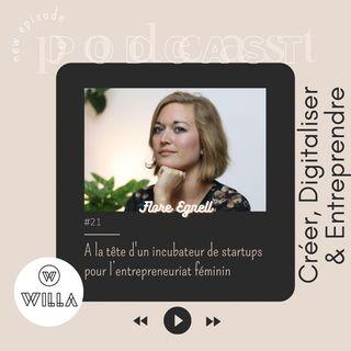 #21 A la tête d'un incubateur de Start Ups pour l'entrepreneuriat féminin / avec Flore Egnell de WILLA