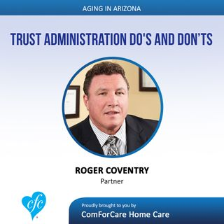 8/27/17: Roger Coventry with Childers & Coventry | Trust Administration Dos and Don'ts | Aging In Arizona with Presley Reader