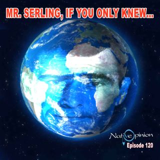 MR. SERLING, IF YOU ONLY KNEW!