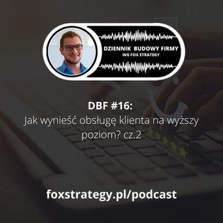 DBF #16: Jak wynieść obsługę klienta na wyższy poziom? cz.2  [BIZNES]