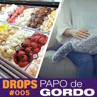 Drops Papo de Gordo 005 - Almofadas robôs e muito sorvete!