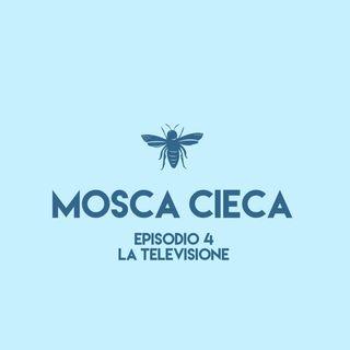 Mosca Cieca - episodio 4 (la televisione)