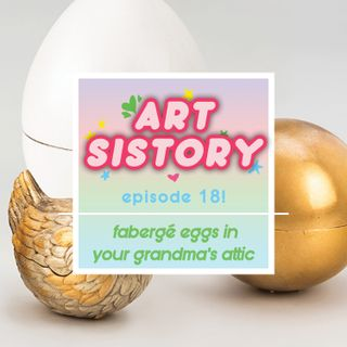 Ep 18: Fabergé Eggs in your Grandma's Attic