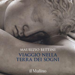 """Maurizio Bettini """"Viaggio nella terra dei sogni"""""""